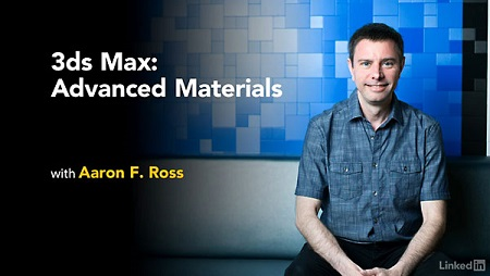 3ds Max: Advanced Materials with Aaron F. Ross